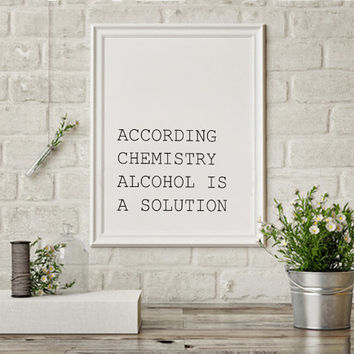 Funny Chemistry Quote Saying According To Chemistry Alcohol Is A Solution Gift Print Poster Wall Decor Funny wall art Black and white Poster