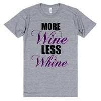 more wine less whine | T-Shirt | SKREENED