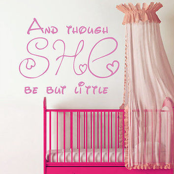 Wall Decal Quote And Though She Be But Little Vinyl Nursery Room Decor Art MR634