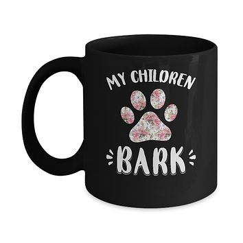 My Children Bark Dog Mom Mommy Mothers Day Mug