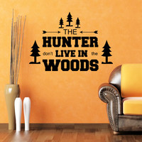 Wall Decal Quotes The Hunter Don't Live In The Woods Trees Firs Design Interior Wall Decals Bedroom Living Room Stickers Home Decor 3873