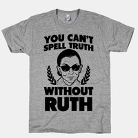 You Can't Spell Truth Without Ruth | T-Shirts, Tank Tops, Sweatshirts and Hoodies | Human