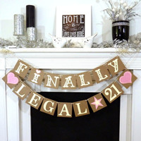 Finally Legal 21 / Happy 21st Birthday / Birthday Party Banner / Happy Birthday / Legally of Age / Photo Prop / Office Party / Rustic Chic