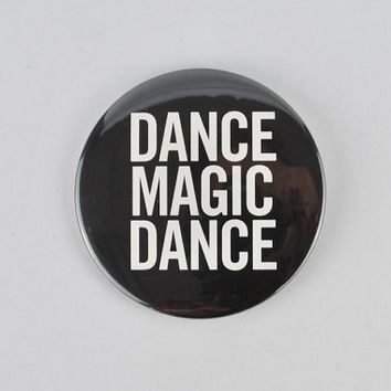 "David Bowie large button! ""Dance Magic Dance"" Labyrinth, Jennifer Connelly, Jareth ,Ziggy Stardust, iggy pop, ashes to, rebel."