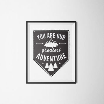 You Are Our Greatest Adventure Nursery Art Print Camping Outdoors Woodland Woodsy Theme Black & White INSTANT DOWNLOAD