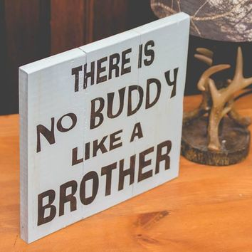 There Is No Buddy Like A Brother Wooden Sign