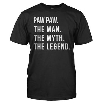Paw Paw. The Man. The Myth. The Legend. - T Shirt
