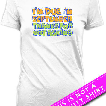 Custom Pregnancy Announcement Shirt Pregnancy Reveal Baby Announcement I'm Due In September Thanks For Not Asking Ladies Tee MAT-676