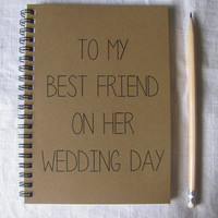 To My Best Friend on her Wedding Day- 5 x 7 journal