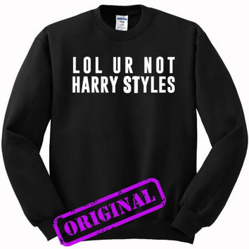 lol ur not harry styles for sweater black, sweatshirt black unisex adult