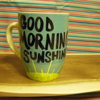 Coffee/Tea/Cup/Mug/Personalized/Custom/Upcycled/repurposed/Good Morning Sunshine