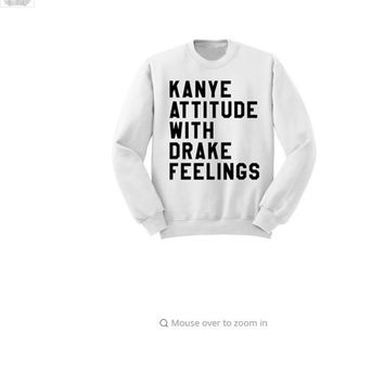 Kanye Attitude with Drake Feelings Tumblr Shirt Quote Women Fashion Sweatshirt Jumper Funny Cute Hoody Hipster Femme Tracksuit