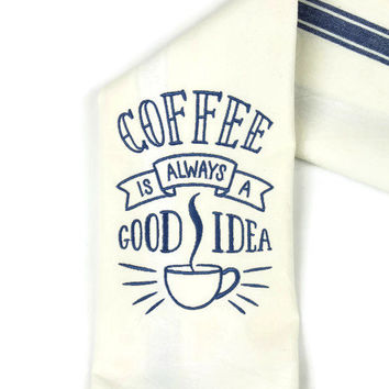 Kitchen Towel - Dish Towel - Towel - Tea Towel - Coffee Is Always A Good Idea