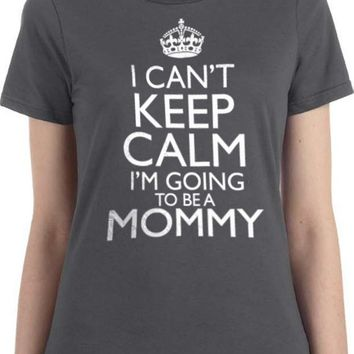 New Mom Gift, I Can't Keep Calm I'm Going to be a Mommy Women's T shirt Wife Gift Baby shower mom to be Husband Gift