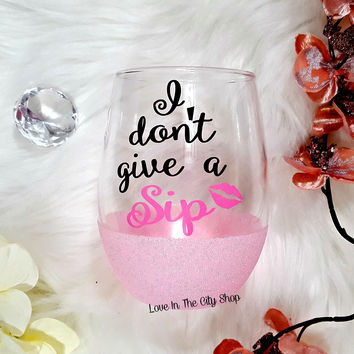 I Don't Give a Sip Wine Glass (Stemless Wine Glass)