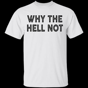 Why The Hell Not T-Shirt