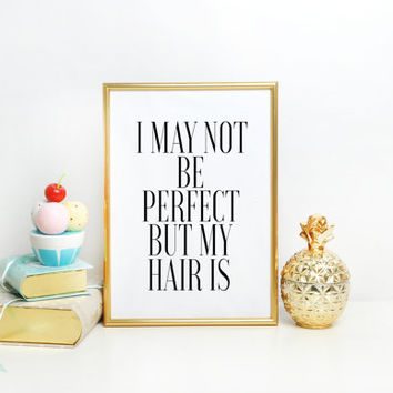Fashion print I May Not Be Perfect But My Hair Is Print Wall Decor Hair Salon Art Black and White Typographic  Gift For Hairdresser