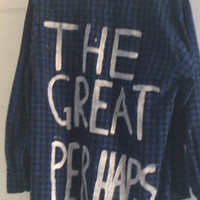 The Great Perhaps Painted Flannel One Of A Kind Unique Tumblr Grunge Punk Pop John Green Looking For Alaska