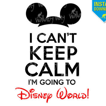 I Can't Keep Calm I'm Going to Disney World! Printable Iron On Transfer or Use as Clip Art - DIY Disney Shirts - Mickey Ears - Download