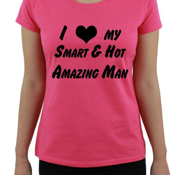 I Love My Smart & Hot Amazing Man - Womens Tshirt I Love My Man Boyfriend Husband 1121