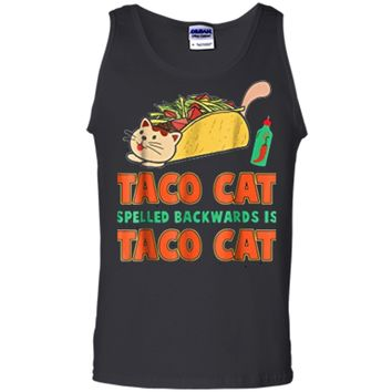 Taco Cat Spelled Backwards Is Taco Cat  Funny Gift Tank Top