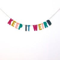 Keep It Weird felt banner, colorful banner in hot pink, bight green, dreamsicle and grey