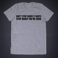 Don't Stop When It Hurts Stop When You're Done Gym Shirt Weight Lifting Unisext Shirt Fitness Top Running Shirt