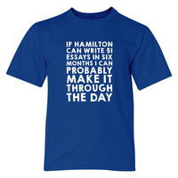 If Hamilton Can Write 51 Essays In Six Months, I Can  Youth T-shirt