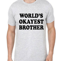 World's Okayest Brother T shirt | Brother T shirt | Brother Gift | Funny Birthday Gift | Gift for Brother| Best Brother | Christmas Gift