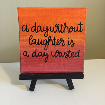 A Day Without Laughter is a Day Wasted Mini Easel Canvas