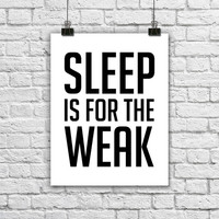 Minimalist Black and white Typography Print. Sleep is for the Weak. Funny Poster. Silly Print. Modern Home Decor. Bedroom Decor. Quote Print