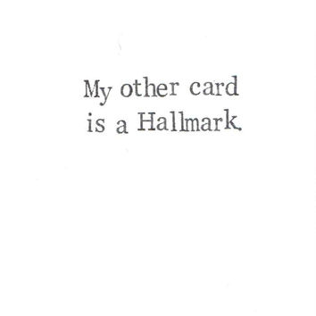 My Other Card Is A Hallmark Birthday Card | Funny Indie Weird Simple Vintage Gothic Hipster Sarcastic Nerdy Quirky Humor
