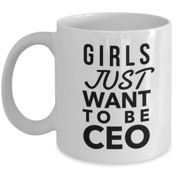 Girls Just Want to Be CEO Coffee Mug Ceramic Coffee Cup