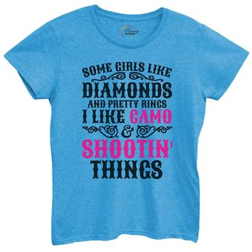 Womens Some Girls Like Diamonds And Pretty Rings I Like Camo And Shootin' Things Tshirt