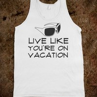 LIVE LIKE YOU'RE ON VACATION