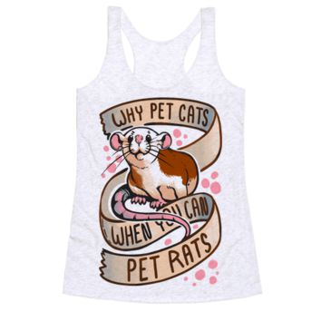 WHY PET CATS WHEN YOU CAN PET RATS RACERBACK TANK