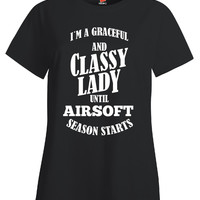 I m A Graceful And Classy Lady Until AIRSOFT Season Starts - Ladies T Shirt