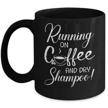 DCKIJ3 Running On Coffee And Dry Shampoo Mug
