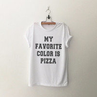 My favorite color is pizza T-Shirt womens girls teens unisex grunge tumblr instagram blogger punk hipster birthday gifts merch