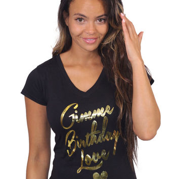 LIMITED EDITION Gimme Me Birthday Love Tshirt Black Vneck Birthday Tee for Girls Birthday Gift for Woman Birthday Gift Ideas