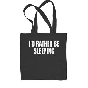 I'd Rather Be Sleeping Shopping Tote Bag