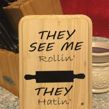 "Handmade Wooden Sign,  ""They See Me Rollin'"" Wooden Kitchen Sign, 5x7"