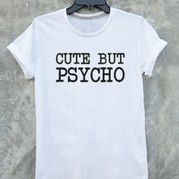 Cute but psycho funny t shirt tumblr quote t shirts with sayings women shirt girl t shirt design Vintage Style