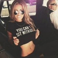 """YOU CAN NOT SIT WITH US""Letters Printed Crop Top B005740"