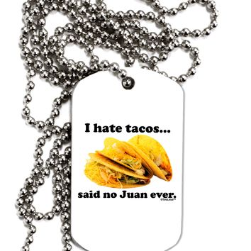 I Hate Tacos Said No Juan Ever Adult Dog Tag Chain Necklace by TooLoud