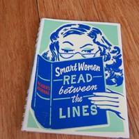 Smart Women Read Between the Lines : A Reader's Journal by Julie Hellwich 2007