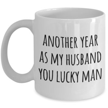 Anniversary Gift for Husbands Another Year As My Husband Mug You Lucky Man Valentines Day Coffee Cup