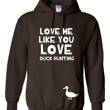 Funny Love Me Like You Love Duck Hunting Unisex Hoodie! Great Love Me Like You Love Duck Hunting Hoodie! Great Gift Idea!!