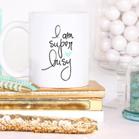 "Cute ""I'm super busy"" Coffee Mug - Tea cup - wedding gift - Bridal Shower - coffee cup - cute brides gift - birthday present"