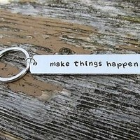 Make Things Happen, Hand Stamped Aluminum Keychain